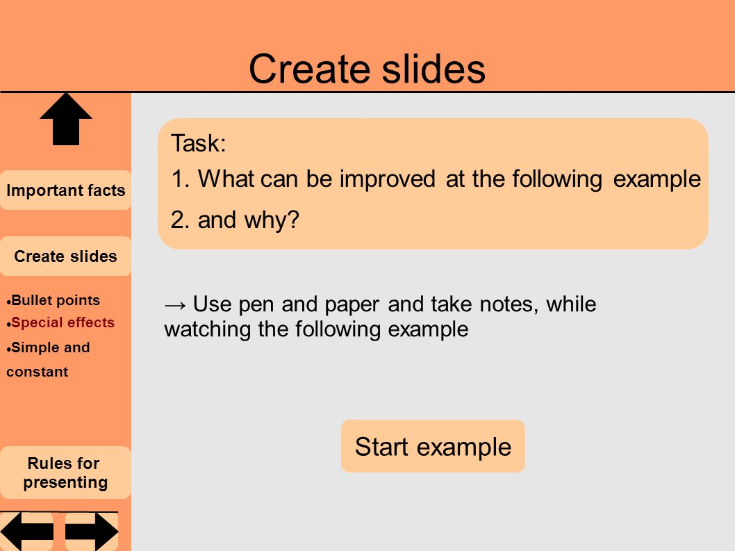 Create slides Important facts Create slides Rules for presenting Bullet points Special effects Simple and constant Task: 1.