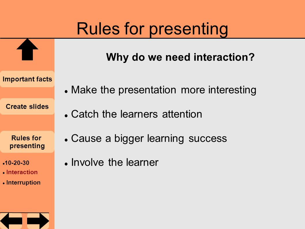 Rules for presenting Important facts Create slides Rules for presenting Why do we need interaction.