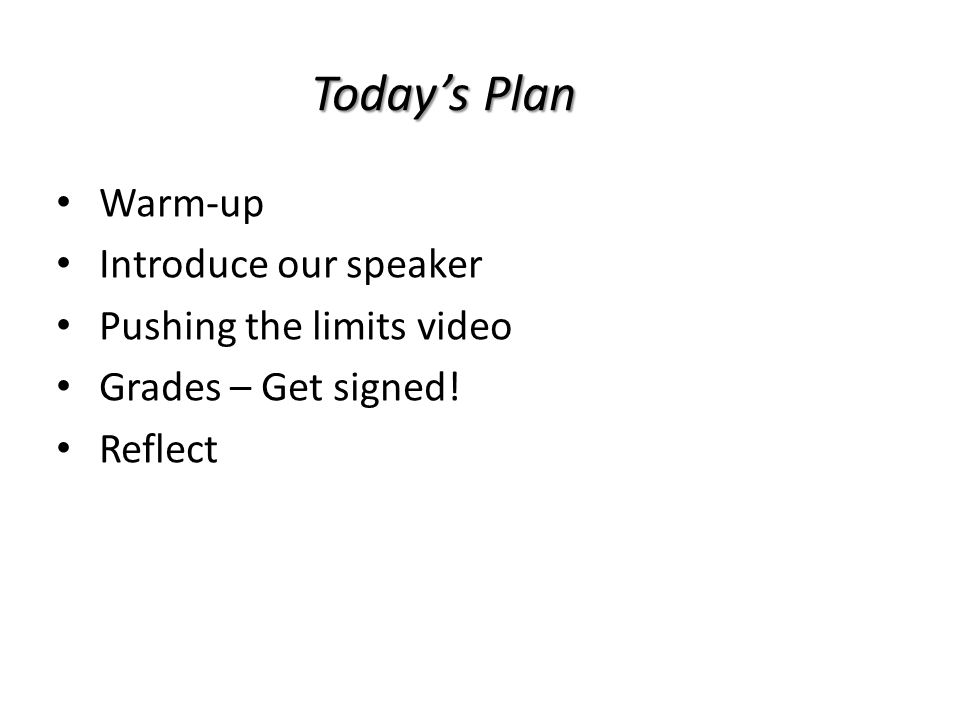 Today's Plan Warm-up Introduce our speaker Pushing the limits video Grades – Get signed! Reflect
