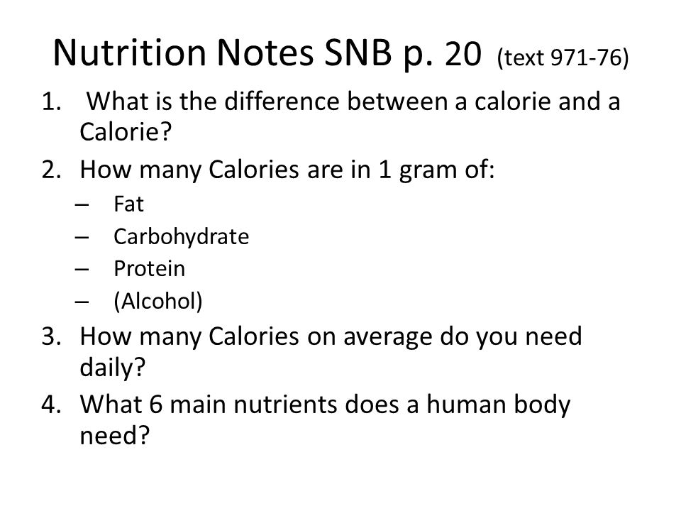 Nutrition Notes SNB p. 20 (text 971-76) 1. What is the difference between a calorie and a Calorie.