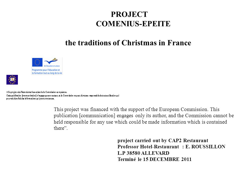 PROJECT COMENIUS-EPEITE the traditions of Christmas in France project carried out by CAP2 Restaurant Professor Hotel-Restaurant : E.