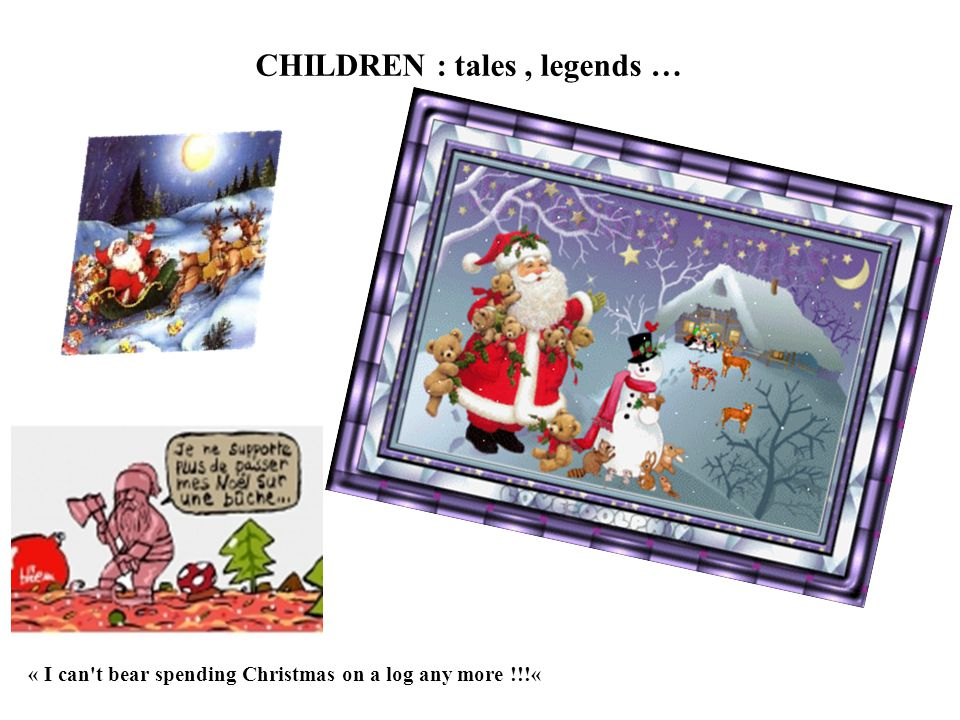 CHILDREN : tales, legends … « I can t bear spending Christmas on a log any more !!!«