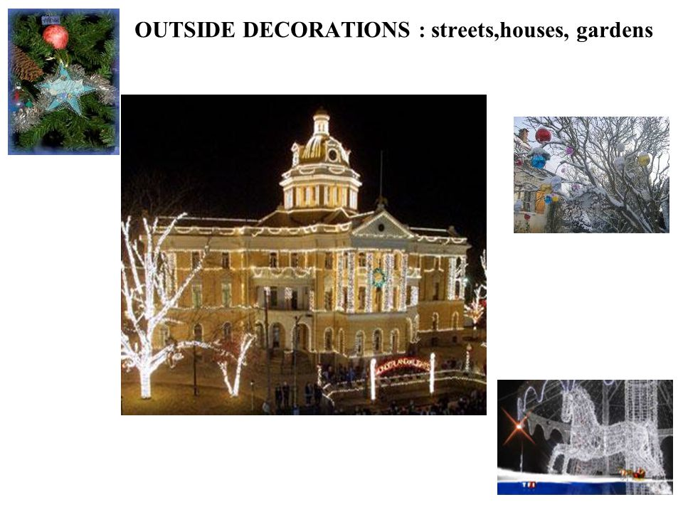 OUTSIDE DECORATIONS : streets,houses, gardens