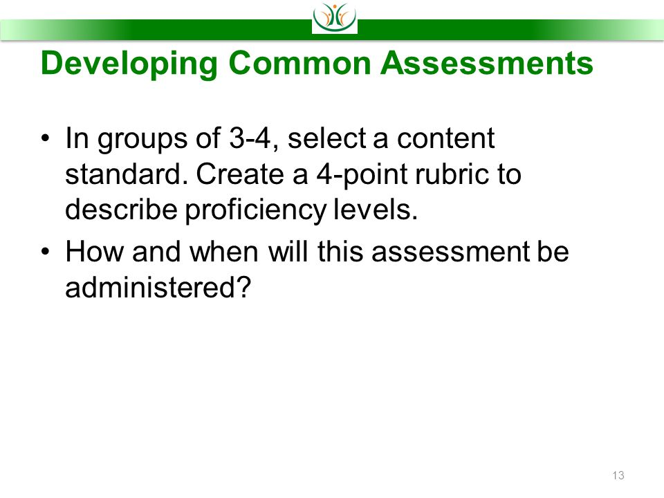 Developing Common Assessments In groups of 3-4, select a content standard.