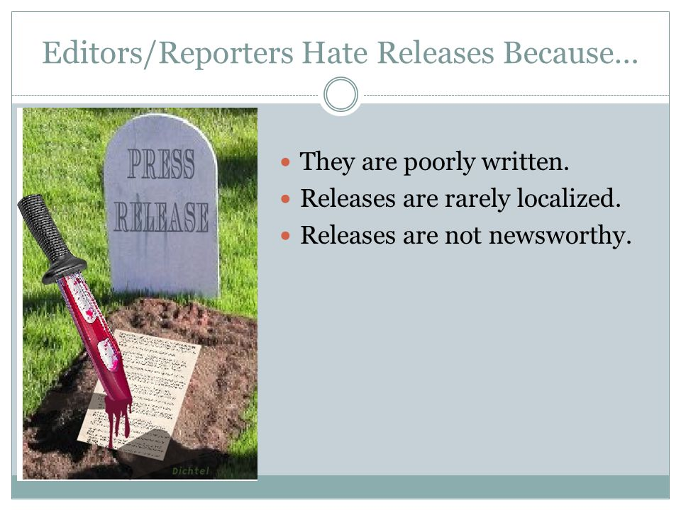 Editors/Reporters Hate Releases Because… They are poorly written.