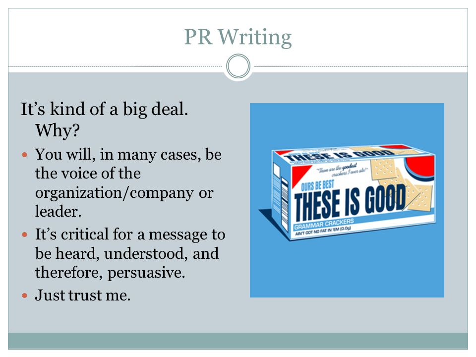 PR Writing It's kind of a big deal. Why.