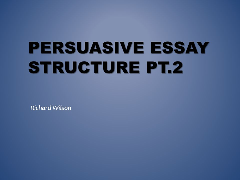 PERSUASIVE ESSAY STRUCTURE PT.2 Richard Wilson. FREE-WRITING. - ppt ...