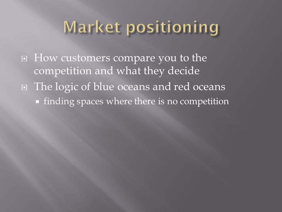  How customers compare you to the competition and what they decide  The logic of blue oceans and red oceans  finding spaces where there is no competition
