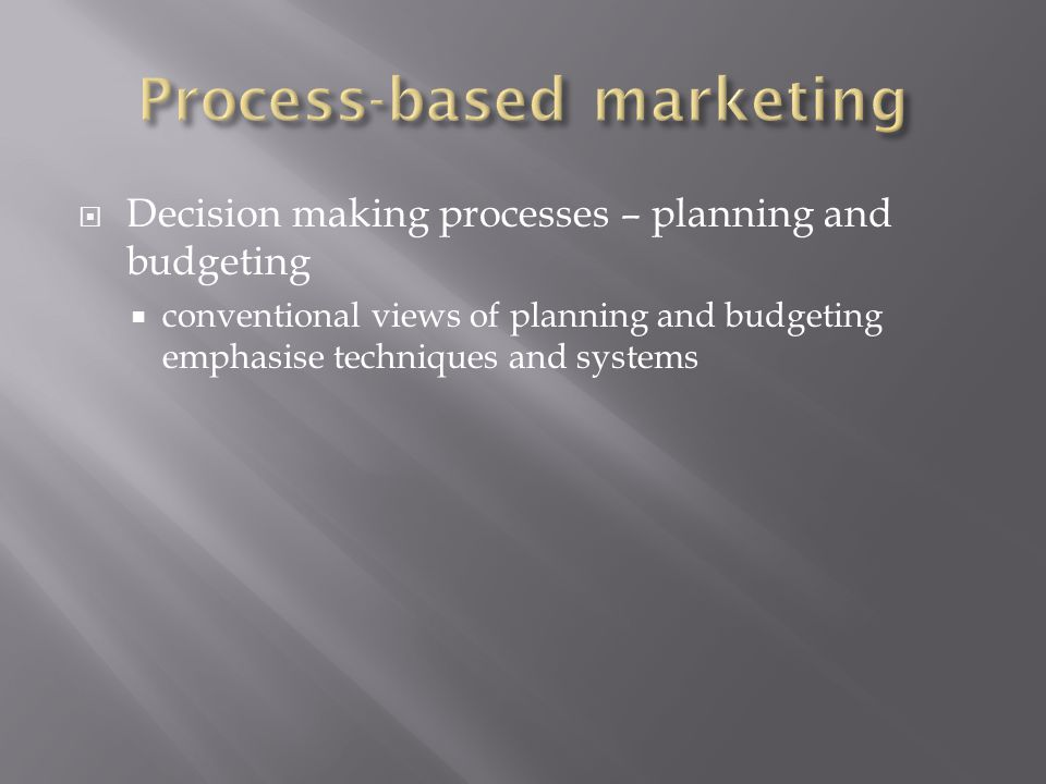  Decision making processes – planning and budgeting  conventional views of planning and budgeting emphasise techniques and systems