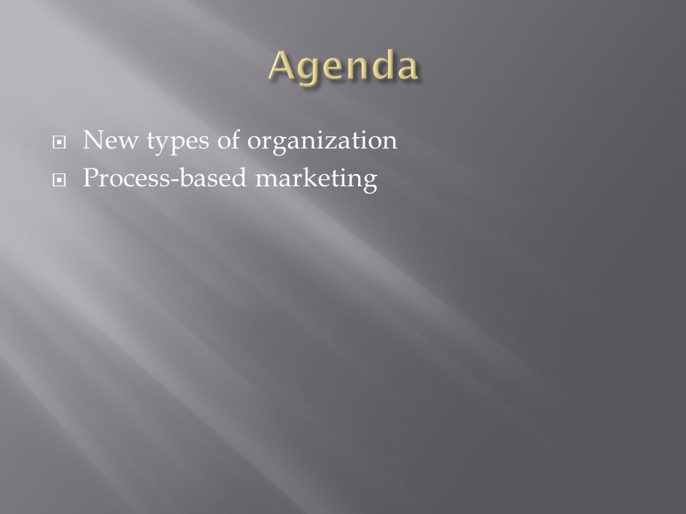  New types of organization  Process-based marketing