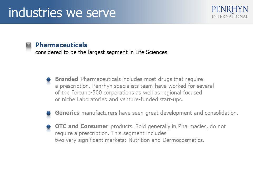 industries we serve Pharmaceuticals considered to be the largest segment in Life Sciences Branded Pharmaceuticals includes most drugs that require a prescription.