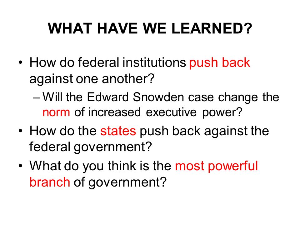 WHAT HAVE WE LEARNED. How do federal institutions push back against one another.