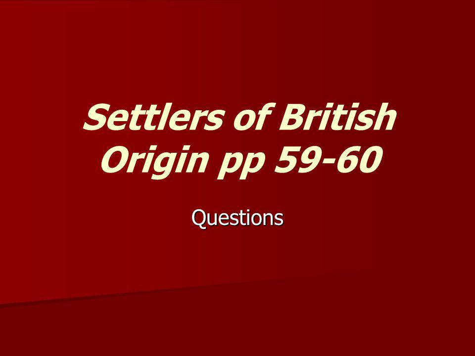 Settlers of British Origin pp 59-60 Questions