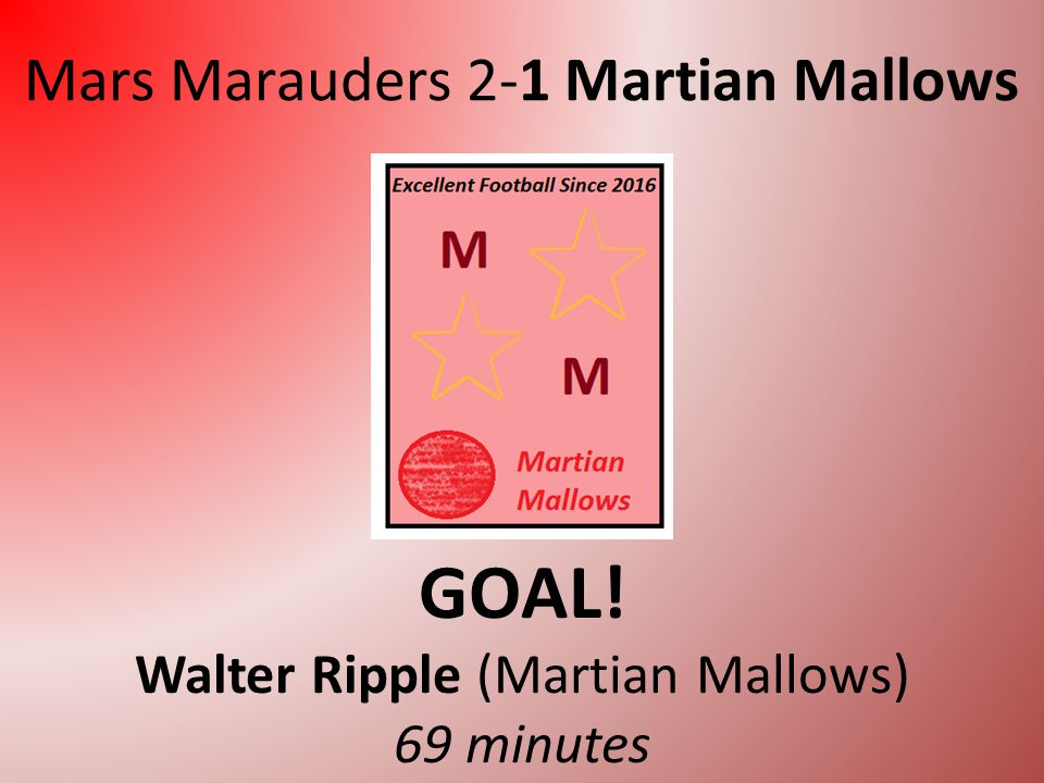 Mars Marauders 2-0 Martian Mallows GOAL! Smoken Bake (Mars Marauders) 37 minutes