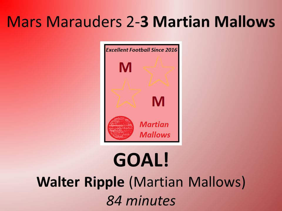Mars Marauders 2-2 Martian Mallows GOAL! Treecurl Sugar (Martian Mallows) 81 minutes