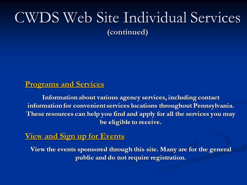 CWDS Web Site Individual Services (continued) Programs and Services Information about various agency services, including contact information for convenient services locations throughout Pennsylvania.