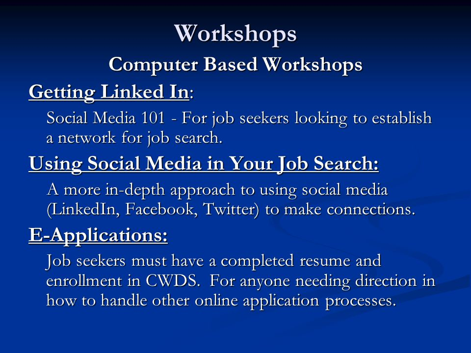 Workshops Computer Based Workshops Getting Linked In: Social Media 101 - For job seekers looking to establish a network for job search.