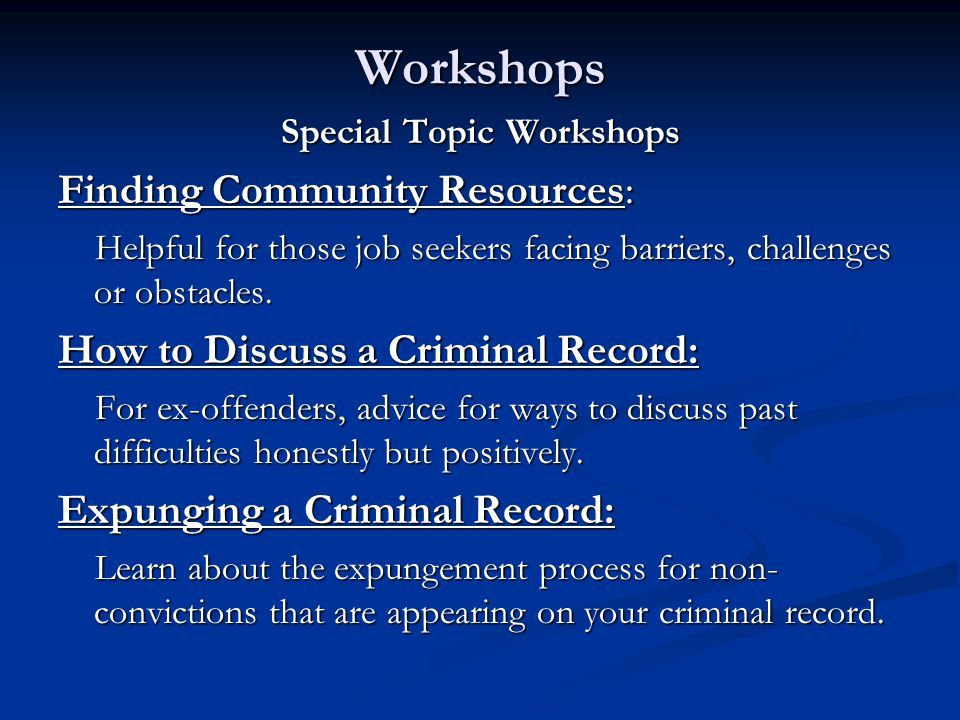 Workshops Special Topic Workshops Finding Community Resources: Helpful for those job seekers facing barriers, challenges or obstacles.