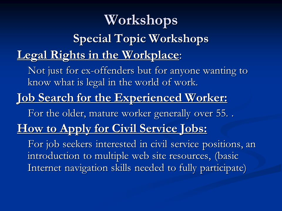 Workshops Special Topic Workshops Legal Rights in the Workplace: Not just for ex-offenders but for anyone wanting to know what is legal in the world of work.
