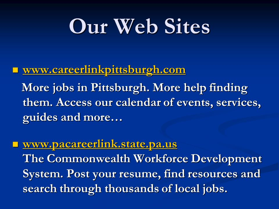 Our Web Sites www.careerlinkpittsburgh.com www.careerlinkpittsburgh.com www.careerlinkpittsburgh.com More jobs in Pittsburgh.