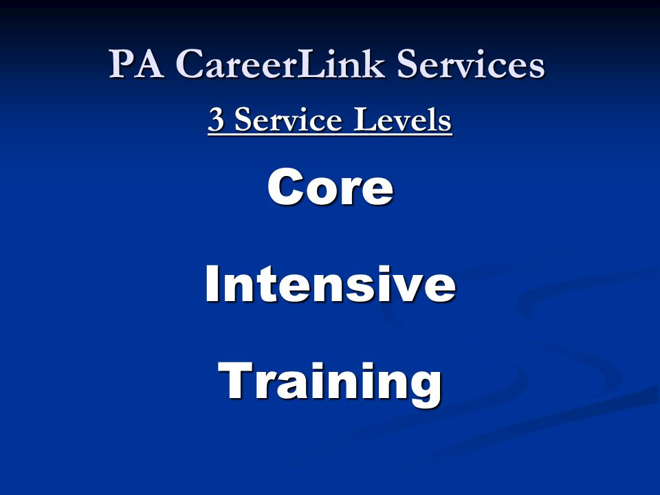 PA CareerLink Services 3 Service Levels CoreIntensiveTraining