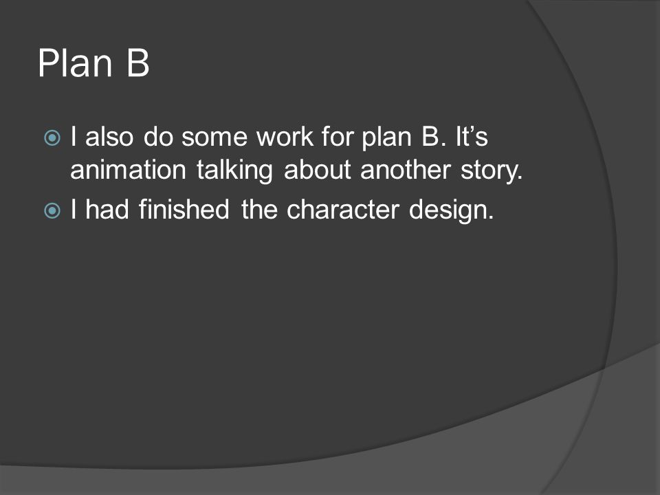 Plan B  I also do some work for plan B. It's animation talking about another story.