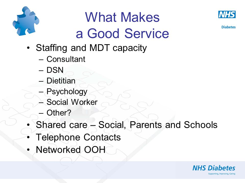 What Makes a Good Service Staffing and MDT capacity –Consultant –DSN –Dietitian –Psychology –Social Worker –Other.