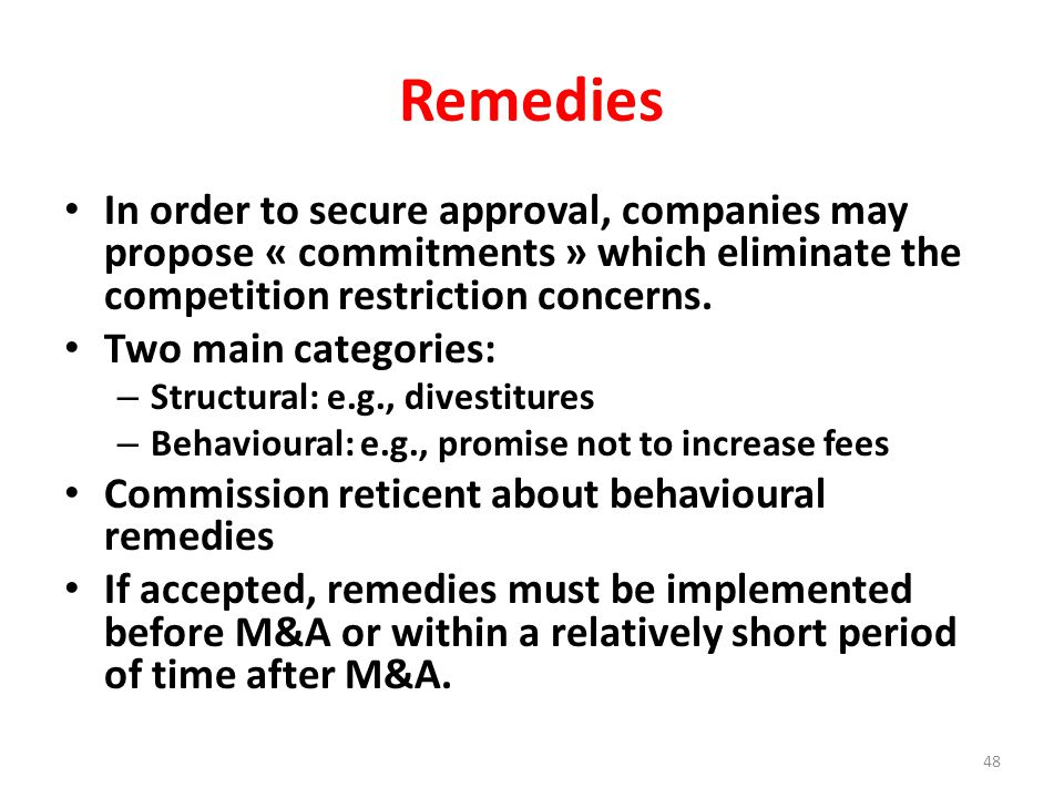 Remedies In order to secure approval, companies may propose « commitments » which eliminate the competition restriction concerns.
