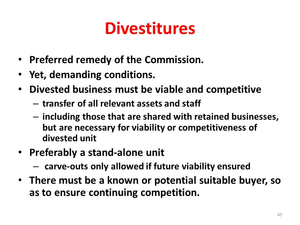 Divestitures Preferred remedy of the Commission. Yet, demanding conditions.