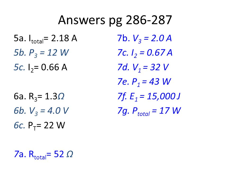 Answers pg 286-287 5a. I total = 2.18 A 5b. P 3 = 12 W 5c.