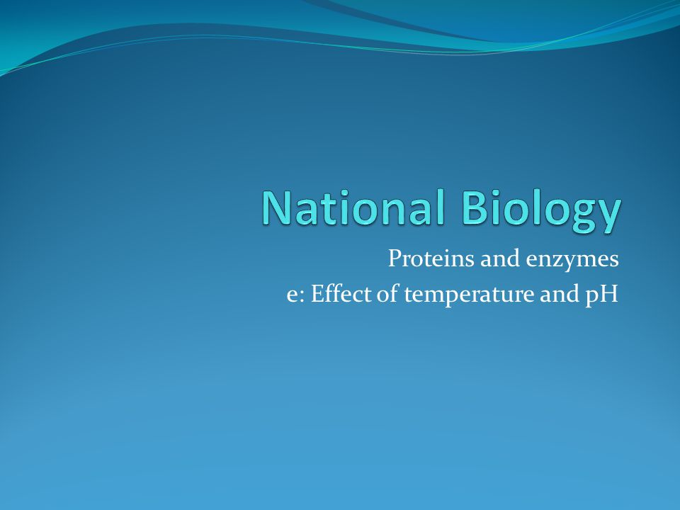 Proteins and enzymes e: Effect of temperature and pH
