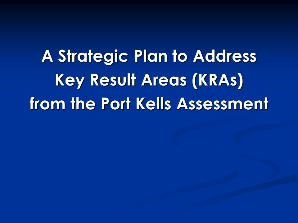 A Strategic Plan to Address Key Result Areas (KRAs) from the Port Kells Assessment