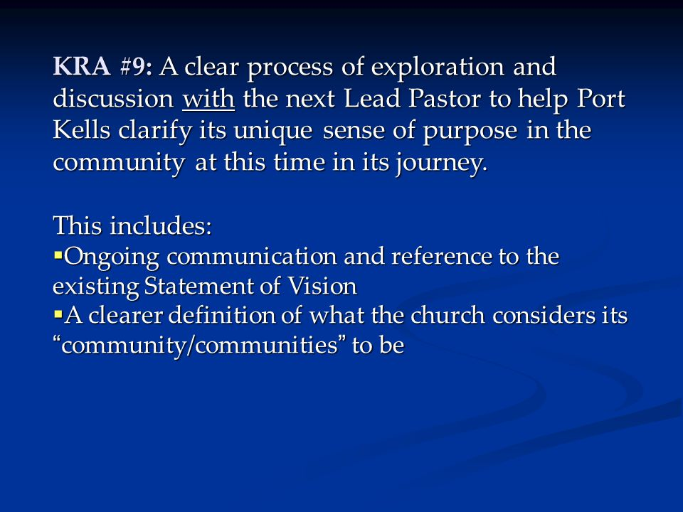 KRA #9: A clear process of exploration and discussion with the next Lead Pastor to help Port Kells clarify its unique sense of purpose in the community at this time in its journey.