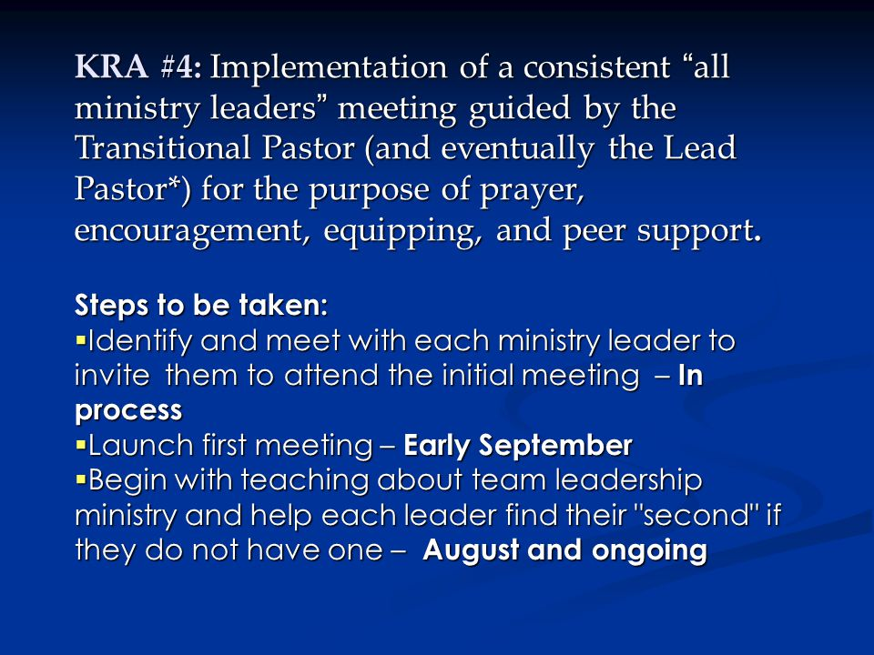 KRA #4: Implementation of a consistent all ministry leaders meeting guided by the Transitional Pastor (and eventually the Lead Pastor*) for the purpose of prayer, encouragement, equipping, and peer support.