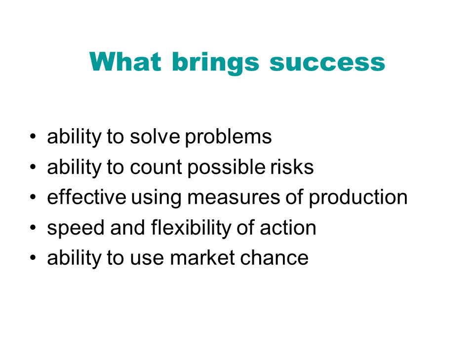 What brings success ability to solve problems ability to count possible risks effective using measures of production speed and flexibility of action ability to use market chance