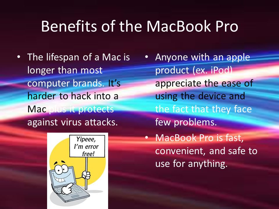 Benefits of the MacBook Pro The lifespan of a Mac is longer than most computer brands.