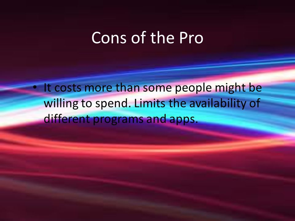Cons of the Pro It costs more than some people might be willing to spend.