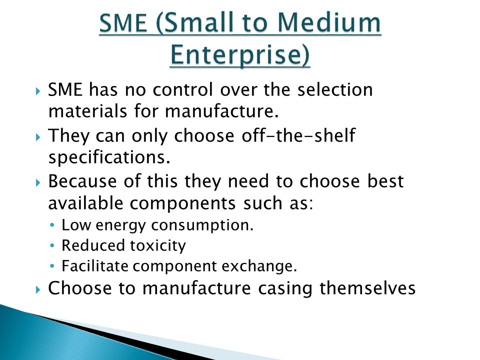  SME has no control over the selection materials for manufacture.