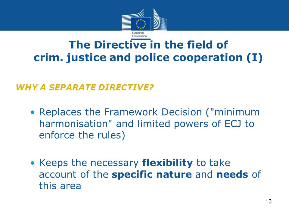 13 The Directive in the field of crim. justice and police cooperation (I) WHY A SEPARATE DIRECTIVE.