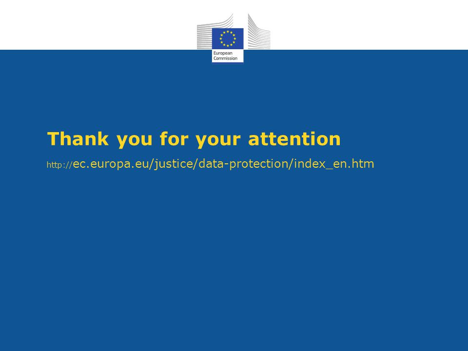 Thank you for your attention http:// ec.europa.eu/justice/data-protection/index_en.htm