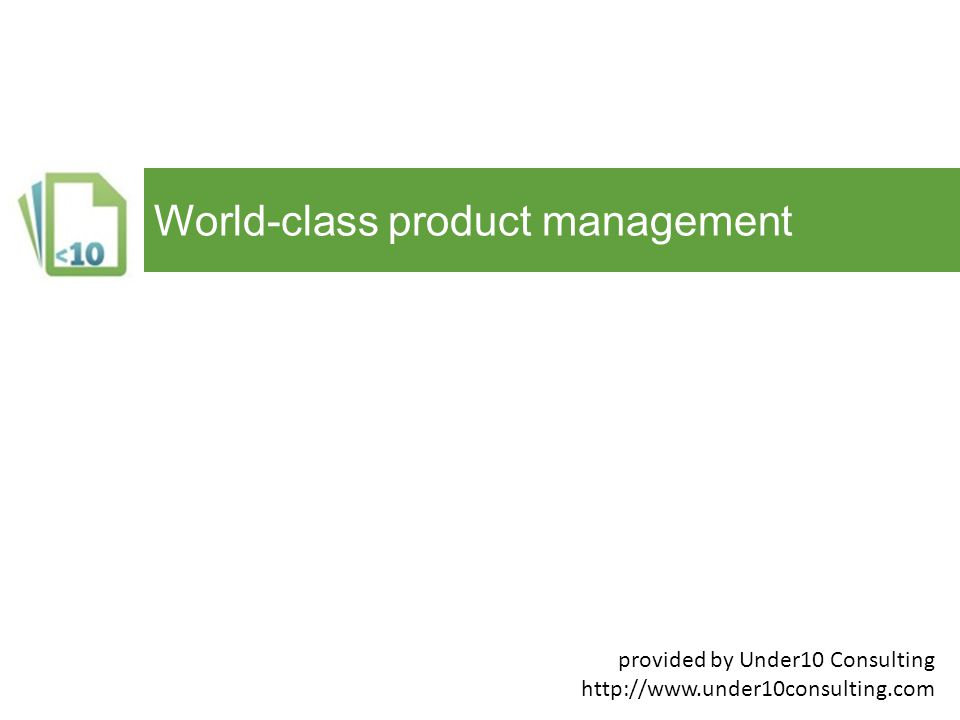 World-class product management provided by Under10 Consulting http://www.under10consulting.com