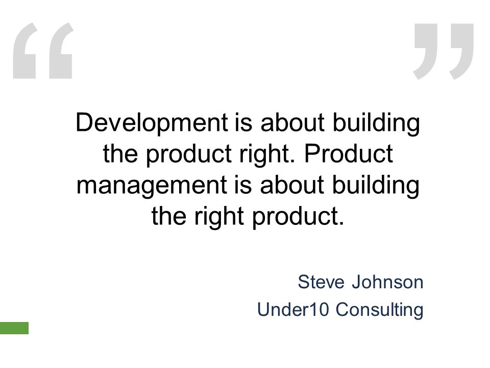 Development is about building the product right.