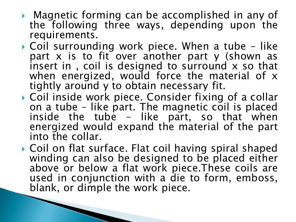  Magnetic forming can be accomplished in any of the following three ways, depending upon the requirements.