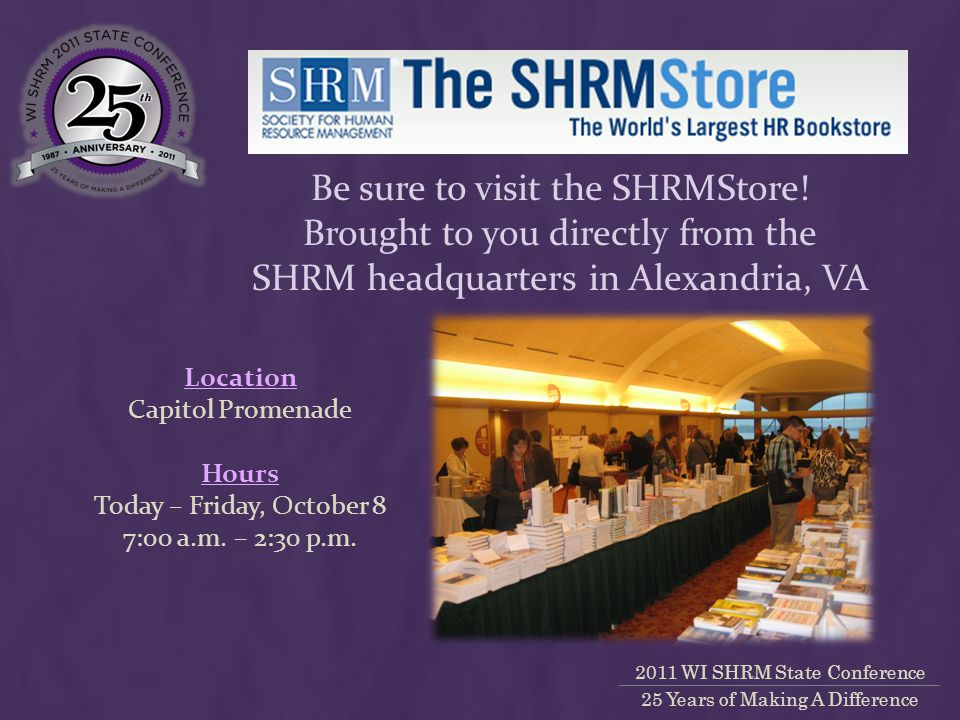 2011 WI SHRM State Conference 25 Years of Making A Difference Be sure to visit the SHRMStore.