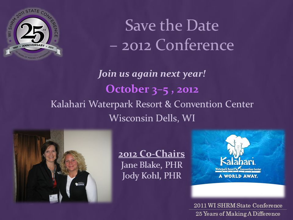 2011 WI SHRM State Conference 25 Years of Making A Difference Save the Date – 2012 Conference Join us again next year.
