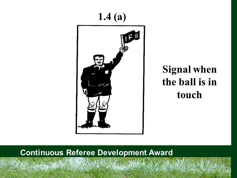Continuous Referee Development Award Signal when the ball is in touch 1.4 (a)
