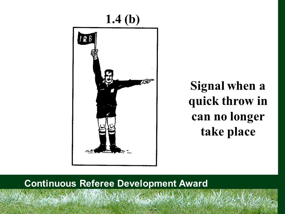 Continuous Referee Development Award Signal when a quick throw in can no longer take place 1.4 (b)