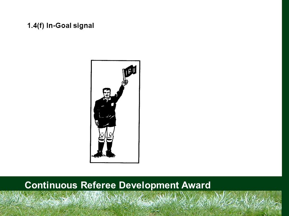 Continuous Referee Development Award 1.4(f) In-Goal signal