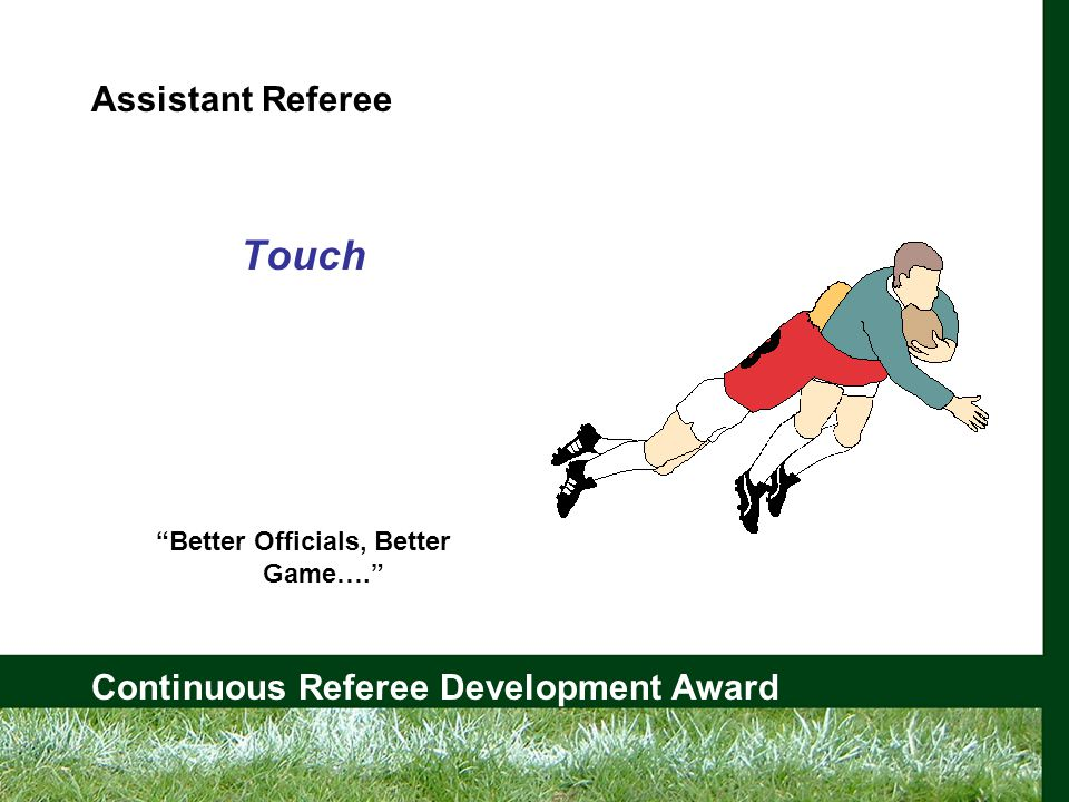 Continuous Referee Development Award Assistant Referee Touch Better Officials, Better Game….