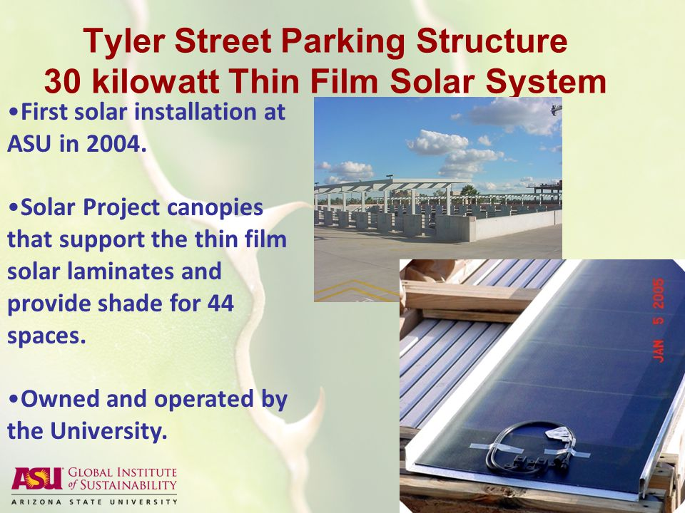 Tyler Street Parking Structure 30 kilowatt Thin Film Solar System First solar installation at ASU in 2004.
